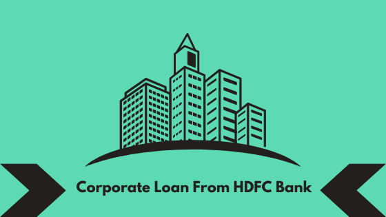 Corporate Loan From HDFC Bank