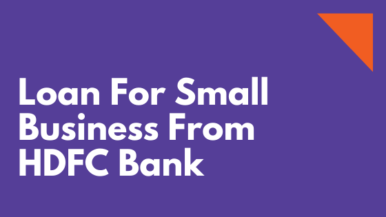 Loan For Small Business From HDFC Bank