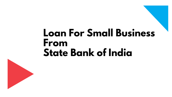 Loan For Small Business From State Bank of India